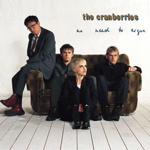 ARTIST The Cranberries - No Need to Argue